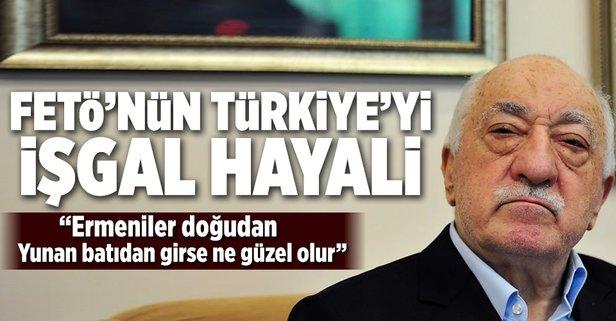 FETÖnün Türkiye işgal edilecek hayali gün yüzüne çıktı