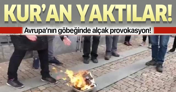 Avrupa'nın göbeğinde alçak provokasyon! Kur'an yaktılar
