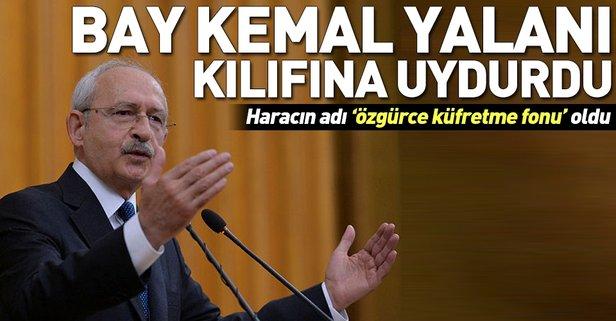 Bay Kemal yalanı kılıfına uydurdu