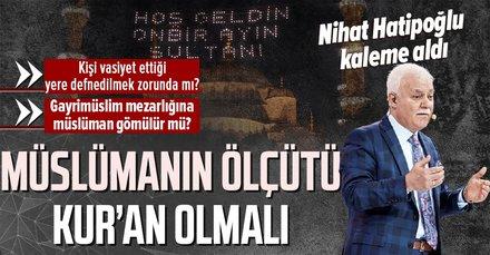Prof. Dr.Nihat Hatipoğlukaleme aldı: Müslümanın ölçütü Kur'an olmalı