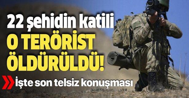 22 şehidin katili o terörist öldürüldü!