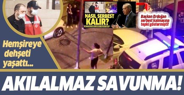 Hemşireye İstanbul'un göbeğinde dehşeti yaşatan caniden akılalmaz savunma!