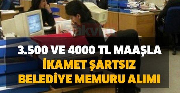 3.500 ve 4000 TL maaşla ikamet şartsız belediye memuru alımı