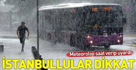 İstanbul için son dakika uyarısı! Meteoroloji saat verip uyardı