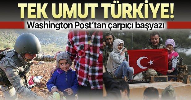 Suriye'de çaresiz insanların tek savunucusu Türkiye