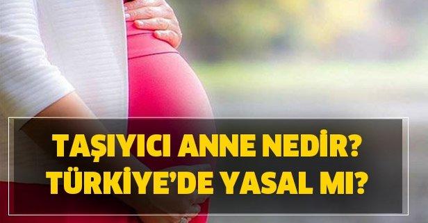 Taşıyıcı anne nedir? Taşıyıcı anne nasıl oluyor? Taşıyıcı annelik yasal mı?