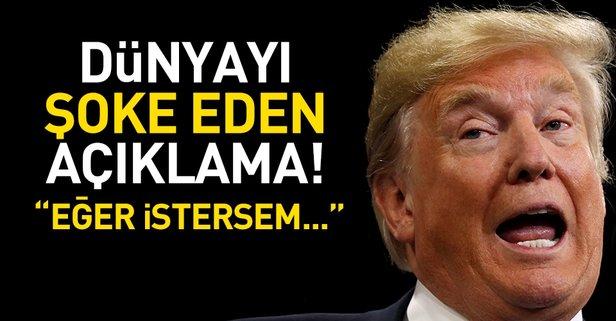 Trump'tan dünyayı şoke eden açıklama!