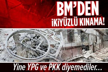 Birleşmiş Milletler BM Afrin'deki hastane saldırısını kınadı! YPG ve PKK diyemediler...