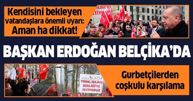 Başkan Erdoğan Belçika'ya geldi