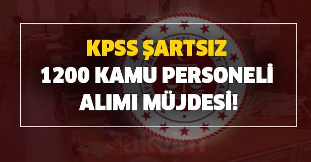KPSS şartsız 1200 kamu personeli alımı müjdesi!