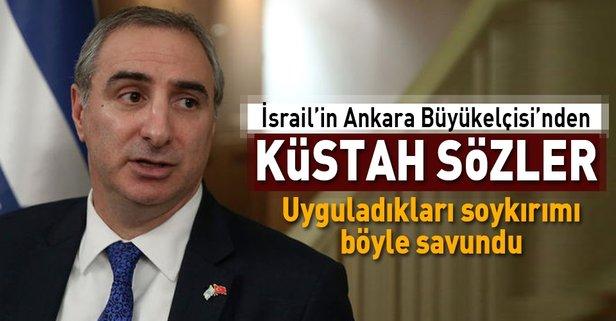 İsrail Büyükelçisi'nden alçak sözler
