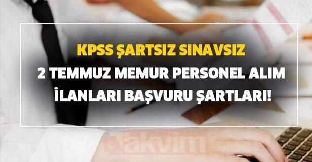 KPSS şartsız sınavsız 2 Temmuz memur personel alım ilanları başvuru şartları!