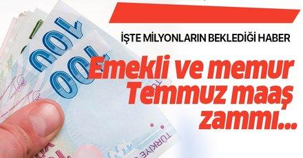 SSK Bağkur emekli ve memur Temmuz maaş zammı ne kadar olacak? 2019 Temmuz memur zam oranı son dakika