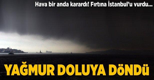 Fırtına İstanbul'u vurdu! Yağmur doluya döndü