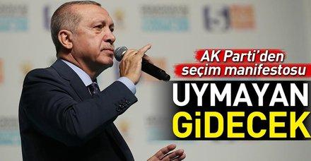 AK Parti'den seçim manifestosu: Uymayan gidecek!