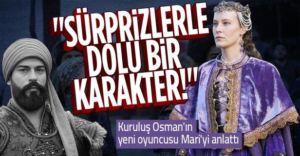 Kuruluş Osman'ın yeni oyuncusu Mari rolünü anlattı!