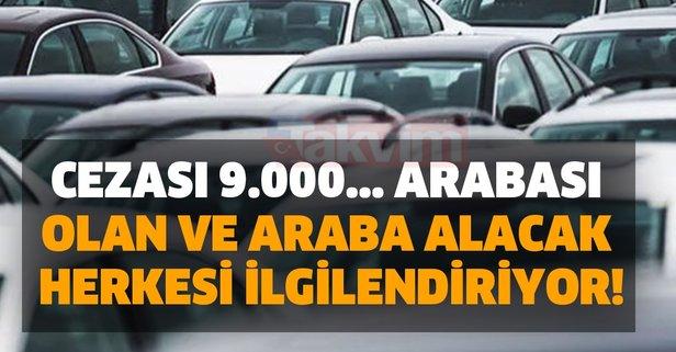 Cezası 9.000... Arabası olan ve araba alacak herkesi ilgilendiriyor!