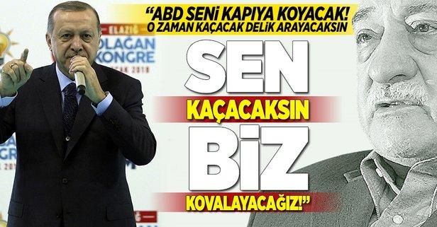 Erdoğan: Sen kaçacaksın biz kovalayacağız!