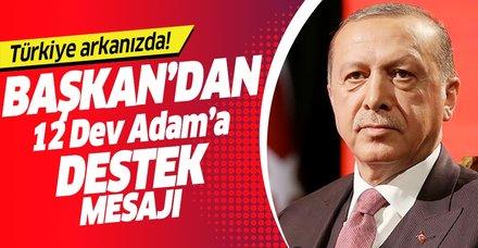 Başkan Erdoğan'dan 12 Dev Adam'a destek: Türkiye arkanızda