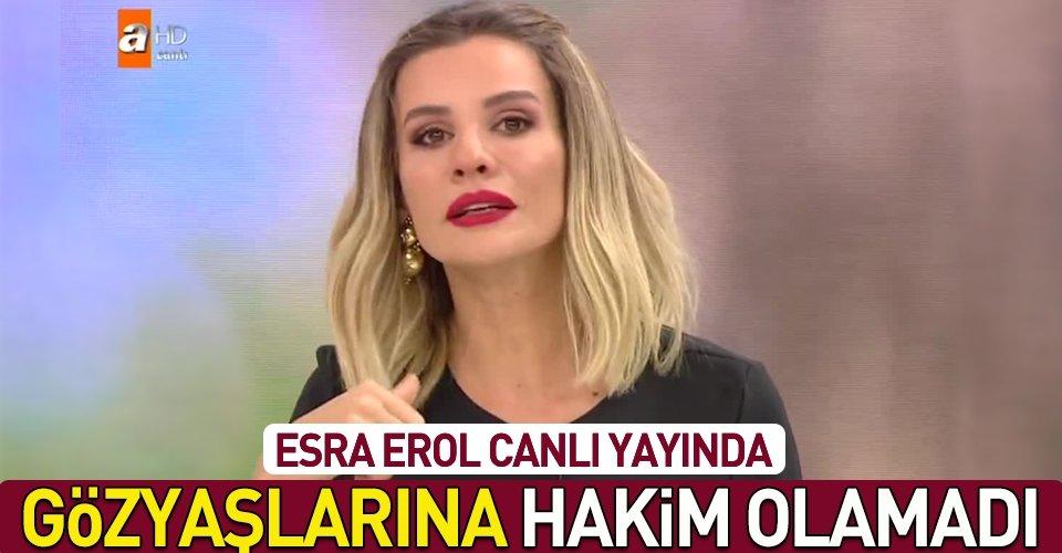 Esra Erol gözyaşlarını tutamadı