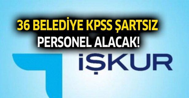 36 belediye KPSS şartsız personel alacak