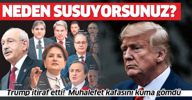 Muhalefet, Trump'ın Türkiye'ye finansal saldırı itirafı karşısında sus pus oldu!