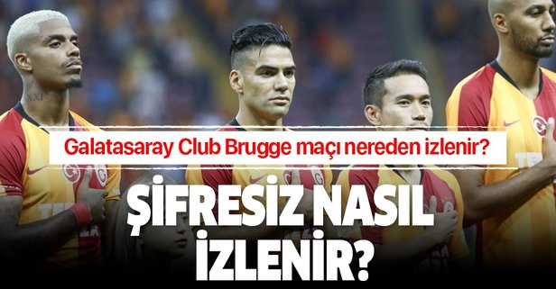 Galatasaray Club Brugge maçı nereden izlenir?