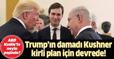 Trump'ın damadı Jared Kushner kirli plan için devreye girdi!