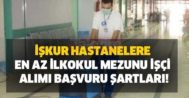İŞKUR hastanelere en az ilkokul mezunu işçi alımı başvuru şartları!