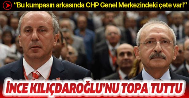 CHP'li İnce, Kılıçdaroğlu'nu topa tuttu