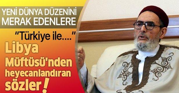 Libya Müftüsü'nden heyecanlandıran sözler: Türkiye ile....