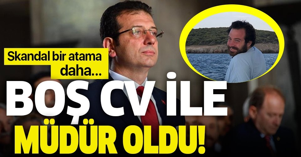 Ekrem İmamoğlu'ndan skandal atama! Boş CV ile müdür oldu!