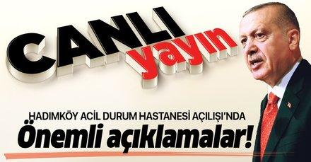 Başkan Recep Tayyip Erdoğan'dan Hadımköy Dr. İsmail Niyazi Kurtulmuş Hastanesi açılışında önemli açıklamalar