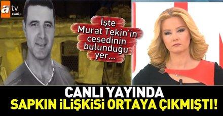 Müge Anlı'da skandalları ortaya çıkmıştı! (18 Kasım) İşte Murat Tekin'in cesedinin bulunduğu yer