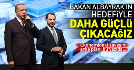 Ekonomideki savaşın arka planı bu yazıda: Bakan Albayrakın hedefiyle daha güçlü çıkacağız
