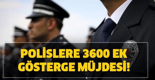 Polislere 3600 ek gösterge müjdesi! Polislere ek gösterge ne zaman verilecek?