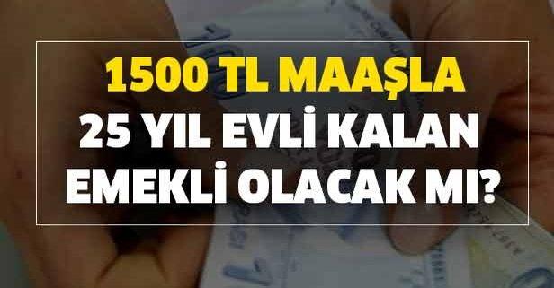 1500 TL maaş ile 25 yıl evli kalan emekli olacak mı?