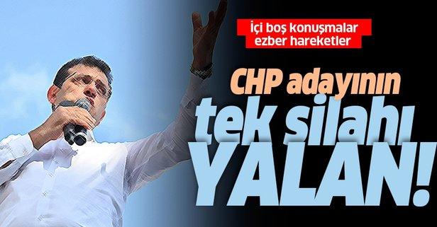 CHP adayı İmamoğlu'nun tek silahı yalan!