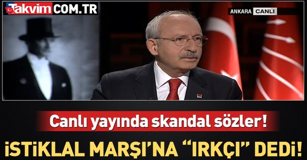 Kemal Kılıçdaroğlu'ndan İstiklal Marşı'na hakaret
