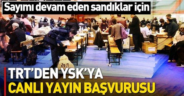 TRT'den YSK'ya flaş başvuru