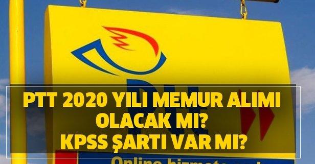 PTT 2020 yılı memur alımı olacak mı? KPSS şartı var mı?