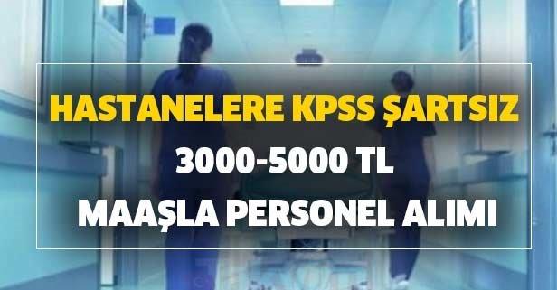 Hastanelere KPSS şartsız 3000-5000 TL maaşla personel alımı