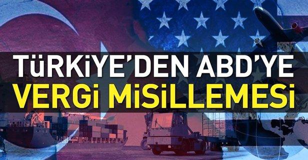Türkiye'den ABD'ye misilleme! Yürürlüğe girdi