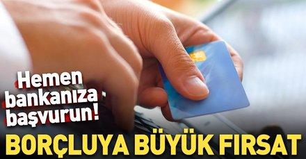 Kredi kartı borçlularına büyük fırsat