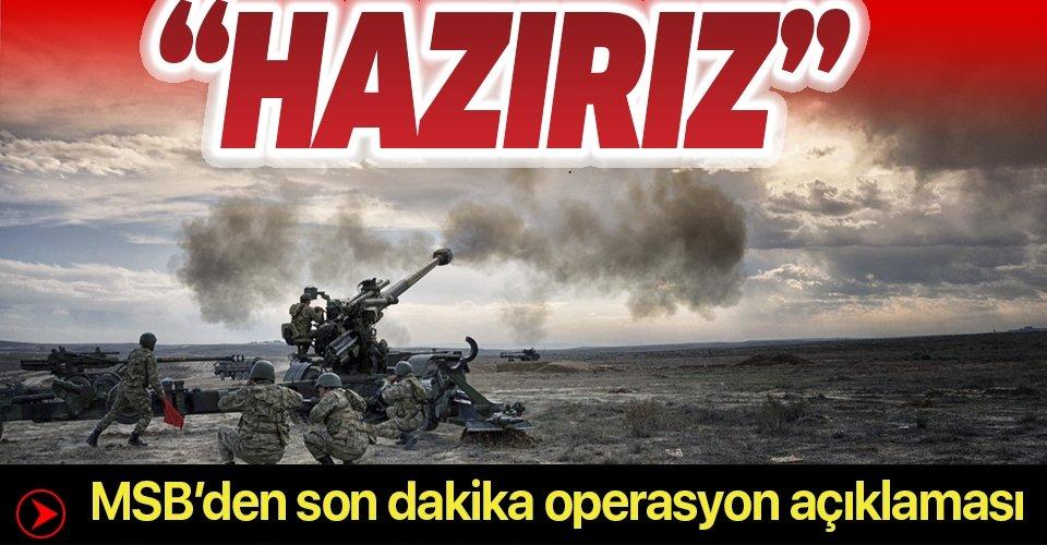 Son dakika: Milli Savunma Bakanlığı'ndan operasyon açıklaması: Türk Silahlı Kuvvetleri mücadeleye hazır