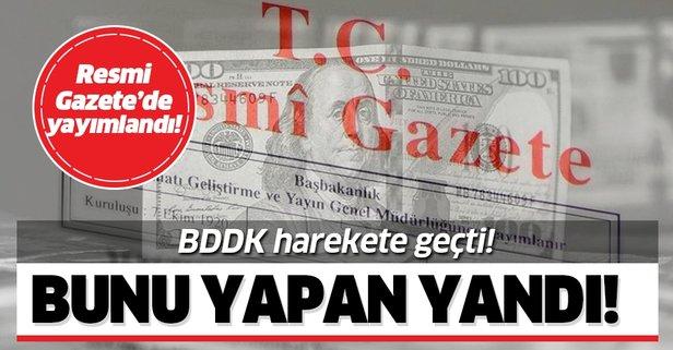 BDDK harekete geçti! Bunu yapan yandı!