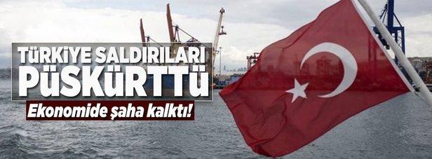 Türkiye saldırıları püskürttü ekonomide şaha kalktı!
