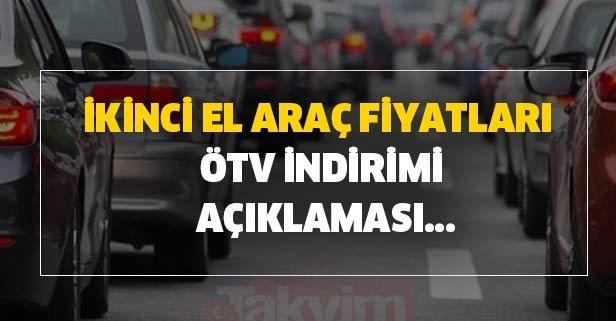 Sıfır araçlar geldi mi? İkinci el araç fiyatları ve ÖTV indirimi açıklaması...