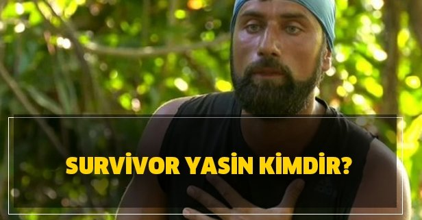 Survivor Yasin nereli?
