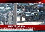 Son dakika... Afrin'de patlama! Ölü ve yaralılar var